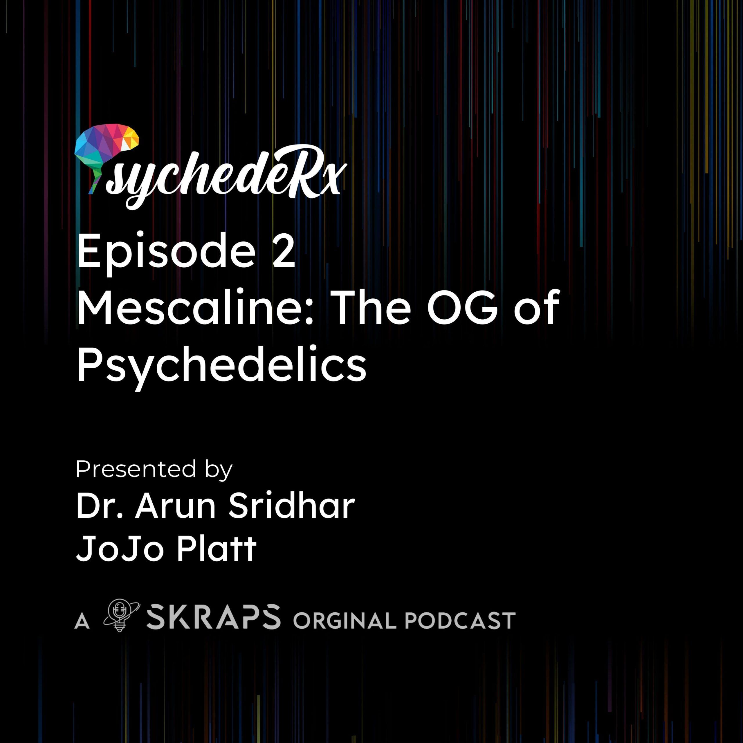 Episode 2: Mescaline: The OG of Psychedelics